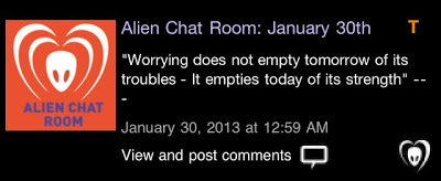 "BTK App Update – Alien Chat Room: ""Worrying does not empty tomorrow of its troubles – it empties today of its strength"" —"